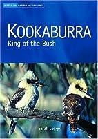 Kookaburra: King of the Bush by Sarah Legge