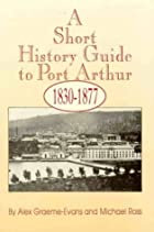 A short history guide to Port Arthur,…