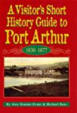Ross, Michael: A Visitor&#39;s Short History Guide to Port Arthur, 1830-1877