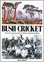 Bush Cricket: The Story of Country Cricket…
