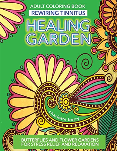 rewiring-tinnitus-tinnitus-art-therapy-healing-garden-adult-coloring-book-butterflies-and-flower-gardens-for-stress-relief-and-relaxation-healing-garden-adult-coloring-books