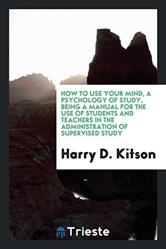 how-to-use-your-mind-a-psychology-of-study-being-a-manual-for-the-use-of-students-and-teachers-in-the-administration-of-supervised-study