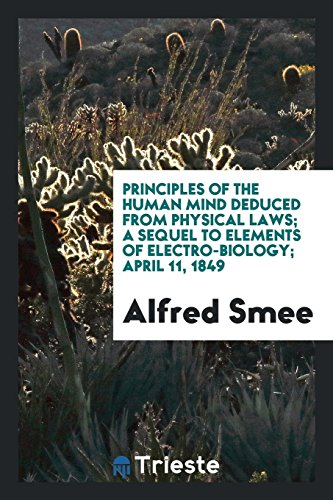 principles-of-the-human-mind-deduced-from-physical-laws-a-sequel-to-elements-of-electro-biology-april-11-1849
