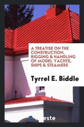 a-treatise-on-the-construction-rigging-handling-of-model-yachts-ships-steamers