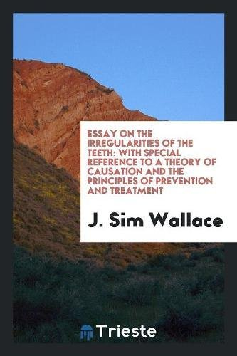essay-on-the-irregularities-of-the-teeth-with-special-reference-to-a-theory-of-causation-and-the-principles-of-prevention-and-treatment