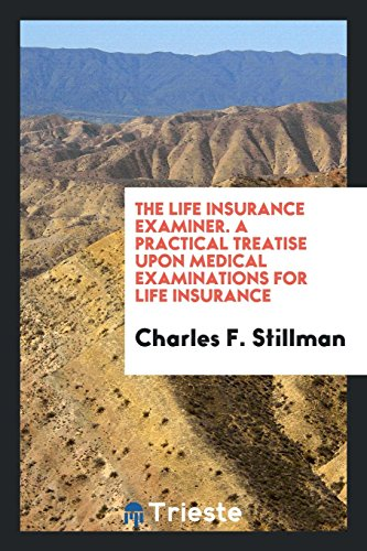 the-life-insurance-examiner-a-practical-treatise-upon-medical-examinations-for-life-insurance
