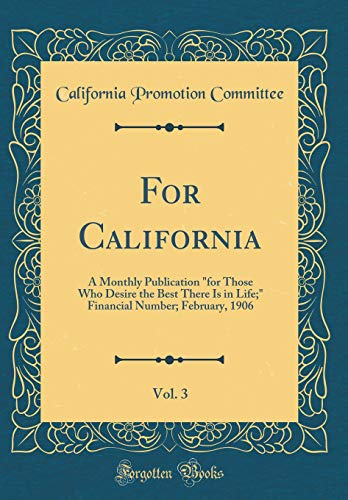 for-california-vol-3-a-monthly-publication-for-those-who-desire-the-best-there-is-in-life-financial-number-february-1906-classic-reprint