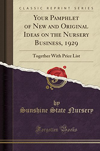 your-pamphlet-of-new-and-original-ideas-on-the-nursery-business-1929-together-with-price-list-classic-reprint