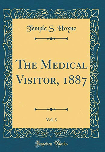 the-medical-visitor-1887-vol-3-classic-reprint