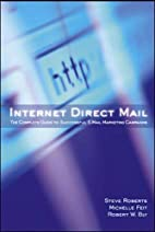 Internet Direct Mail : The Complete Guide to…
