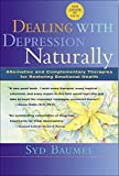 Baumel, Syd: Dealing With Depression Naturally: Complementary and Alternative Therapies for Restoring Emotional Health