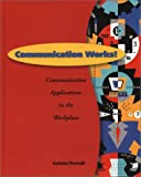 Galvin: Communication Works: Communication Applications in the Workplace
