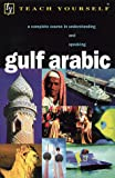 Smart, Jack: Teach Yourself Gulf Arabic: A Complete Course in Understanding and Speaking