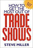 Miller, Steve: How to Get the Most Out of Trade Shows
