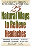 Romy Fox: 25 Natural Ways to Relieve Headaches: A Mind-Body Approach to Health and Well-Being