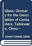 Jones, Olive: Glass: Glossary for the Description of Containers, Tableware, Closure (Studies in archaeology, architecture, and history)