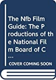 The NFB Film Guide The Productions of the National Film Board of Canada from