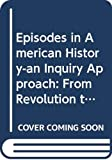 Robert E. Burns: Episodes in American History-an Inquiry Approach: From Revolution to Reform