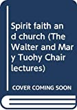 Wolfhart Pannenberg: Spirit, faith, and church, (The Walter and Mary Tuohy Chair lectures)