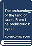 Aharoni, Yohanan: The Archaeology of the Land of Israel: From the Prehistoric Beginnings to the End of the First Temple Period