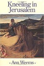 Kneeling in Jerusalem by Ann Weems