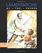 Lamentations of the Father by Ian Frazier