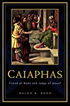 Caiaphas: Friend of Rome and Judge of Jesus?…