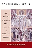 Moore, R. Laurence: Touchdown Jesus: The Mixing of Sacred and Secular in American History
