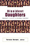 Berger, Teresa: Dissident Daughters: Feminist Liturgies in Global Context
