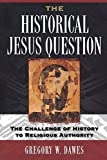 Dawes, Gregory W.: The Historical Jesus Question: The Challenge of History to Religious Authority