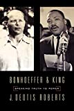 Roberts, J. Deotis: Bonhoeffer And King: Speaking Truth To Power