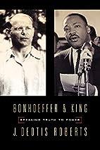 Bonhoeffer And King: Speaking Truth To Power…