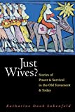 Sakenfeld, Katharine Doob: Just Wives: Stories of Power and Survival in the Old Testament and Today