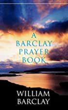 A Barclay Prayer Book by William Barclay