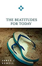The Beatitudes for Today by James C. Howell