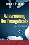 Pinsky, Mark I.: A Jew Among the Evangelicals: A Guide for the Perplexed