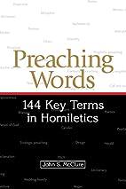 Preaching Words: 144 Key Terms in Homiletics…