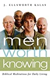 Kalas, J. Ellsworth: Men Worth Knowing: Bibical Meditations for Daily Living