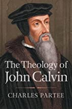 The Theology of John Calvin by Charles…