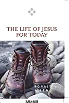 The life of Jesus for today by Ronald J.…
