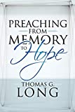 Long, Thomas G.: Preaching from Memory to Hope