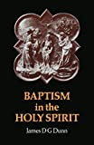 Dunn, James D.G.: Baptism in the Holy Spirit: A Re-Examination of the New Testament Teaching on the Gift of the Spirit in Relation to Pentecostalism Today