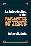 Stein, Robert H.: An Introduction to the Parables of Jesus