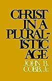 Cobb, John B.: Christ in a Pluralistic Age
