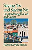 Brown, Robert McAfee: Saying Yes and Saying No: On Rendering to God and Caesar