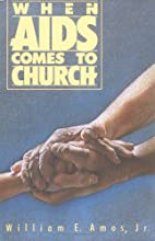 When AIDS Comes to Church by William E. Amos