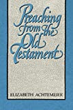 Achtemeier, Elizabeth: Preaching from the Old Testament