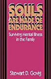 Govig, Stewart D.: Souls Are Made of Endurance: Surviving Mental Illness in the Family