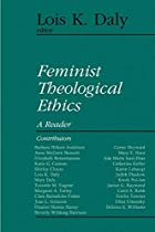 Feminist Theological Ethics: A Reader…