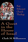 Williamson, Clark M.: A Guest in the House of Israel: Post-Holocaust Church Theology